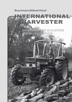 International Harvester – Datenbuch  der Schlepper aus Neuss am Rhein 1937 bis 1997