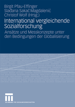 International vergleichende Sozialforschung von Pfau-Effinger,  Birgit, Sakac Magdalenic,  Sladana, Wolf,  Christof