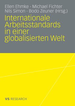 Internationale Arbeitsstandards in einer globalisierten Welt von Ehmke,  Ellen, Fichter,  Michael, Simon,  Nils, Zeuner,  Bodo
