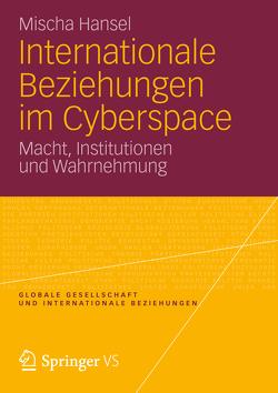 Internationale Beziehungen im Cyberspace von Hansel,  Mischa