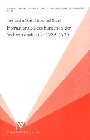 Internationale Beziehungen in der Weltwirtschaftskrise 1929-1933 von Becker,  Josef, Hildebrand,  Klaus, Prem,  Klaus P, Recker,  Marie L, Wenzel,  Rolf