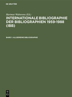Internationale Bibliographie der Bibliographien 1959-1988 (IBB) / Allgemeine Bibliographie von Olejniczak,  Ursula, Schmiedecke,  Käthe, Walravens,  Hartmut