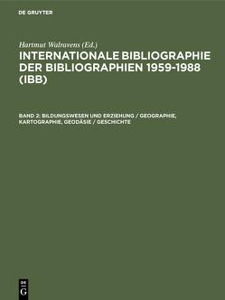 Internationale Bibliographie der Bibliographien 1959-1988 (IBB) / Bildungswesen und Erziehung / Geographie, Kartographie, Geodäsie / Geschichte von Olejniczak,  Ursula, Schmiedecke,  Käthe, Walravens,  Hartmut