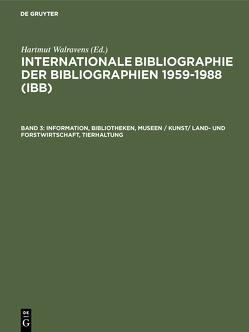 Internationale Bibliographie der Bibliographien 1959-1988 (IBB) / Information, Bibliotheken, Museen / Kunst/ Land- und Forstwirtschaft, Tierhaltung von Olejniczak,  Ursula, Schmiedecke,  Käthe, Walravens,  Hartmut