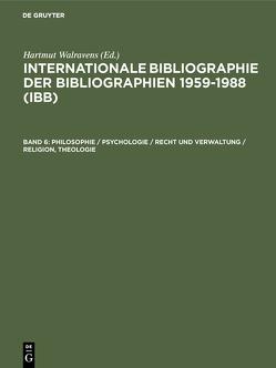 Internationale Bibliographie der Bibliographien 1959-1988 (IBB) / Philosophie / Psychologie / Recht und Verwaltung / Religion, Theologie von Olejniczak,  Ursula, Schmiedecke,  Käthe, Walravens,  Hartmut
