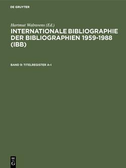 Internationale Bibliographie der Bibliographien 1959-1988 (IBB) / Titelregister A–I von Olejniczak,  Ursula, Schmiedecke,  Käthe, Walravens,  Hartmut