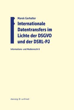 Internationale Datentransfers im Lichte der DSGVO und der DSRL-PJ von Gerhalter,  Marek