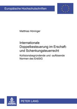 Internationale Doppelbesteuerung im Erbschaft- und Schenkungsteuerrecht- Kollisionsbegründende und -auflösende Normen des ErbStG von Höninger,  Matthias