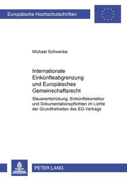 Internationale Einkünfteabgrenzung und Europäisches Gemeinschaftsrecht von Schwenke,  Michael