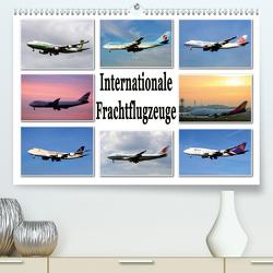 Internationale Frachtflugzeuge (Premium, hochwertiger DIN A2 Wandkalender 2021, Kunstdruck in Hochglanz) von Schwarz,  Sylvia