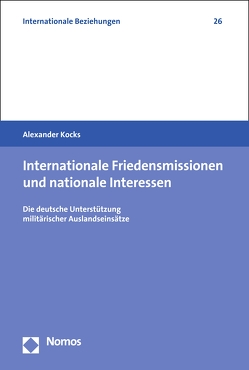 Internationale Friedensmissionen und nationale Interessen von Kocks,  Alexander