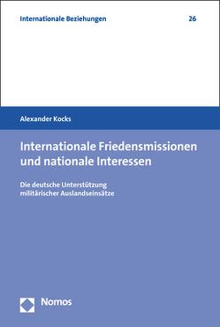 Internationale Friedensmissionen und nationale Interessen von Kocks,  Alexander