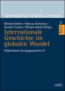 Internationale Geschichte im globalen Wandel von Cramm,  Severin, Gehler,  Michael, Gonschor,  Marcus, Hetzel,  Miriam
