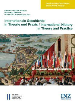 Internationale Geschichte in Theorie und Praxis/International History in Theory and Practice von Gehler,  Michael, Godsey,  William D, Haider-Wilson,  Barbara, Mueller,  Wolfgang