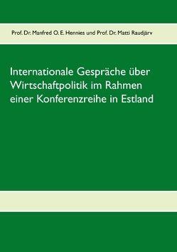 Internationale Gespräche über Wirtschaftpolitik im Rahmen einer Konferenzreihe in Estland von Hennies,  Manfred O. E., Raudjärv,  Matti