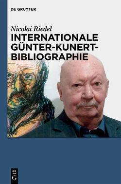 Internationale Günter-Kunert-Bibliographie 1947-2011 von Riedel,  Nicolai