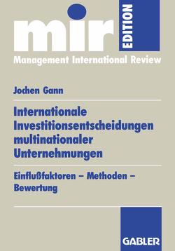 Internationale Investitionsentscheidungen multinationaler Unternehmungen von Gann,  Jochen