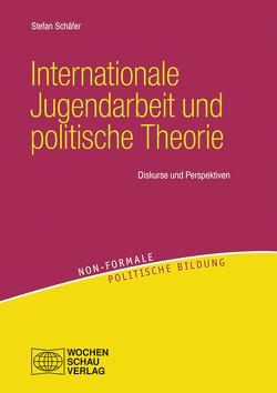 Internationale Jugendarbeit und politische Theorie von Schaefer,  Stefan