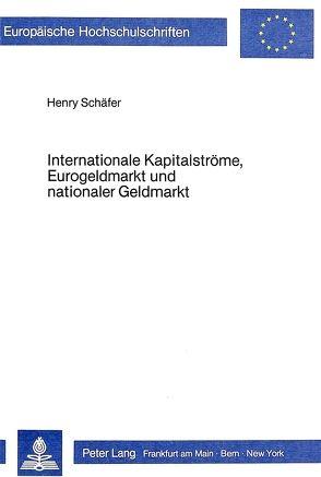 Internationale Kapitalströme, Eurogeldmarkt und nationaler Geldmarkt von Schäfer,  Henry