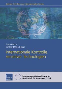 Internationale Kontrolle sensitiver Technologien von Häckel,  Erwin, Stein,  Gotthard