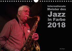 Internationale Meister des Jazz in Farbe (Wandkalender 2018 DIN A4 quer) von Rohwer,  Klaus