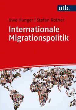 Internationale Migrationspolitik von Hunger,  Uwe, Rother,  Stefan