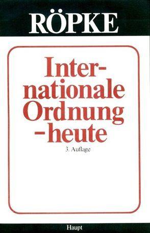 Internationale Ordnung heute von Röpke,  Wilhelm