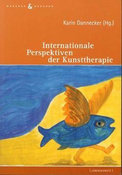 Internationale Perspektiven der Kunsttherapie von Dannecker,  Karin
