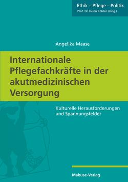 Internationale Pflegefachkräfte in der akutmedizinischen Versorgung von Maase,  Angelika
