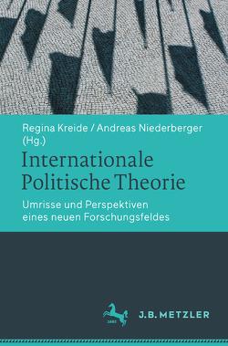 Internationale Politische Theorie von Kreide,  Regina, Niederberger,  Andreas