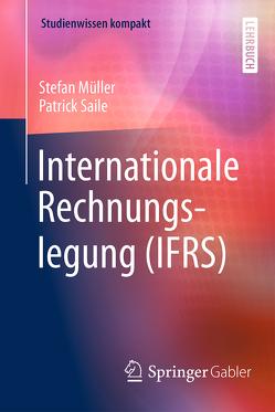 Internationale Rechnungslegung (IFRS) von Müller,  Stefan, Saile,  Patrick