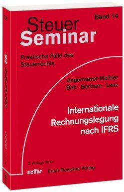 Internationale Rechnungslegung nach IFRS von Angermayer-Michler,  Birgit, Bertram,  Klaus, Birk,  Andreas, Lenz,  Peter