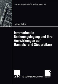 Internationale Rechnungslegung und ihre Auswirkungen auf Handels- und Steuerbilanz von Kahle,  Holger