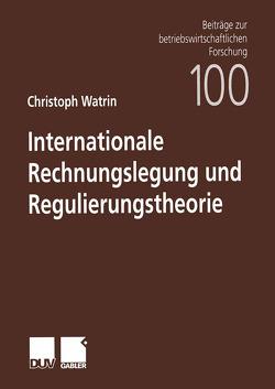 Internationale Rechnungslegung und Regulierungstheorie von Watrin,  Christoph