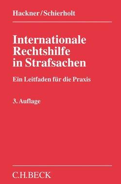 Internationale Rechtshilfe in Strafsachen von Hackner,  Thomas, Schierholt,  Christian