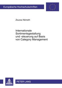 Internationale Sortimentsgestaltung und -steuerung auf Basis von Category Management von Németh,  Zsuzsa