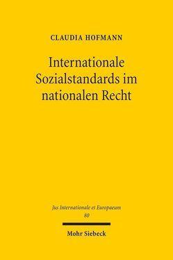 Internationale Sozialstandards im nationalen Recht von Hofmann,  Claudia