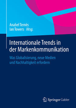 Internationale Trends in der Markenkommunikation von Ternès,  Anabel, Towers,  Ian