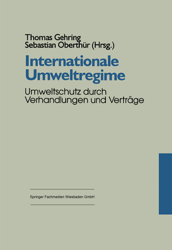 Internationale Umweltregime von Gehring,  Thomas, Oberthür,  Sebastian