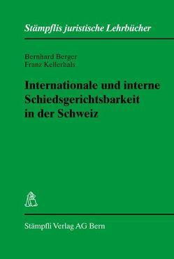 Internationale und interne Schiedsgerichtsbarkeit in der Schweiz von Berger,  Bernhard, Kellerhals,  Franz