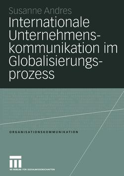 Internationale Unternehmenskommunikation im Globalisierungsprozess von Andres,  Susanne
