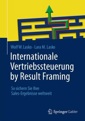 Internationale Vertriebssteuerung by Result Framing von Lasko,  Lara M., Lasko,  Wolf W.