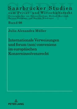 Internationale Verweisungen und forum (non) conveniens im europäischen Konzerninsolvenzrecht von Müller,  Julia Alexandra