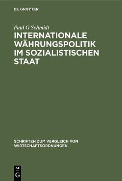 Internationale Währungspolitik im sozialistischen Staat von Schmidt,  Paul G