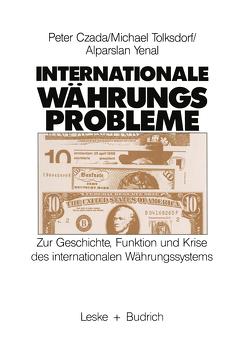 Internationale Währungsprobleme von Czada,  Peter, Tolksdorf,  Michael, Yenal,  Alparslan