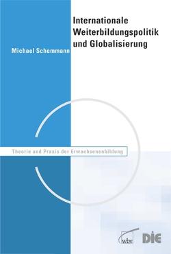 Internationale Weiterbildungspolitik und Globalisierung von Schemmann,  Michael