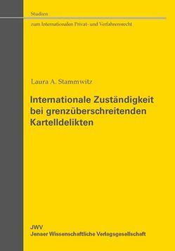 Internationale Zuständigkeit bei grenzüberschreitenden Kartelldelikten von Stammwitz,  Laura A.