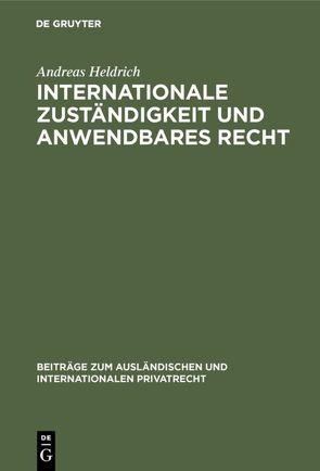Internationale Zuständigkeit und anwendbares Recht von Heldrich,  Andreas