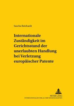 Internationale Zuständigkeit im Gerichtsstand der unerlaubten Handlung bei Verletzung europäischer Patente von Reichardt,  Sascha