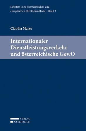 Internationaler Dienstleistungsverkehr und österreichische GewO von Eberhard,  Harald, Holoubek,  Michael, Lienbacher,  Georg, Mayer,  Claudia, Potacs,  Michael
